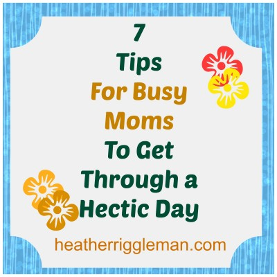 7 Tips to Get Through A Hectic Day