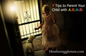 7 Tips to Help Parent Your ADHD Child