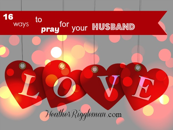 16 Ways to Pray For Your Man