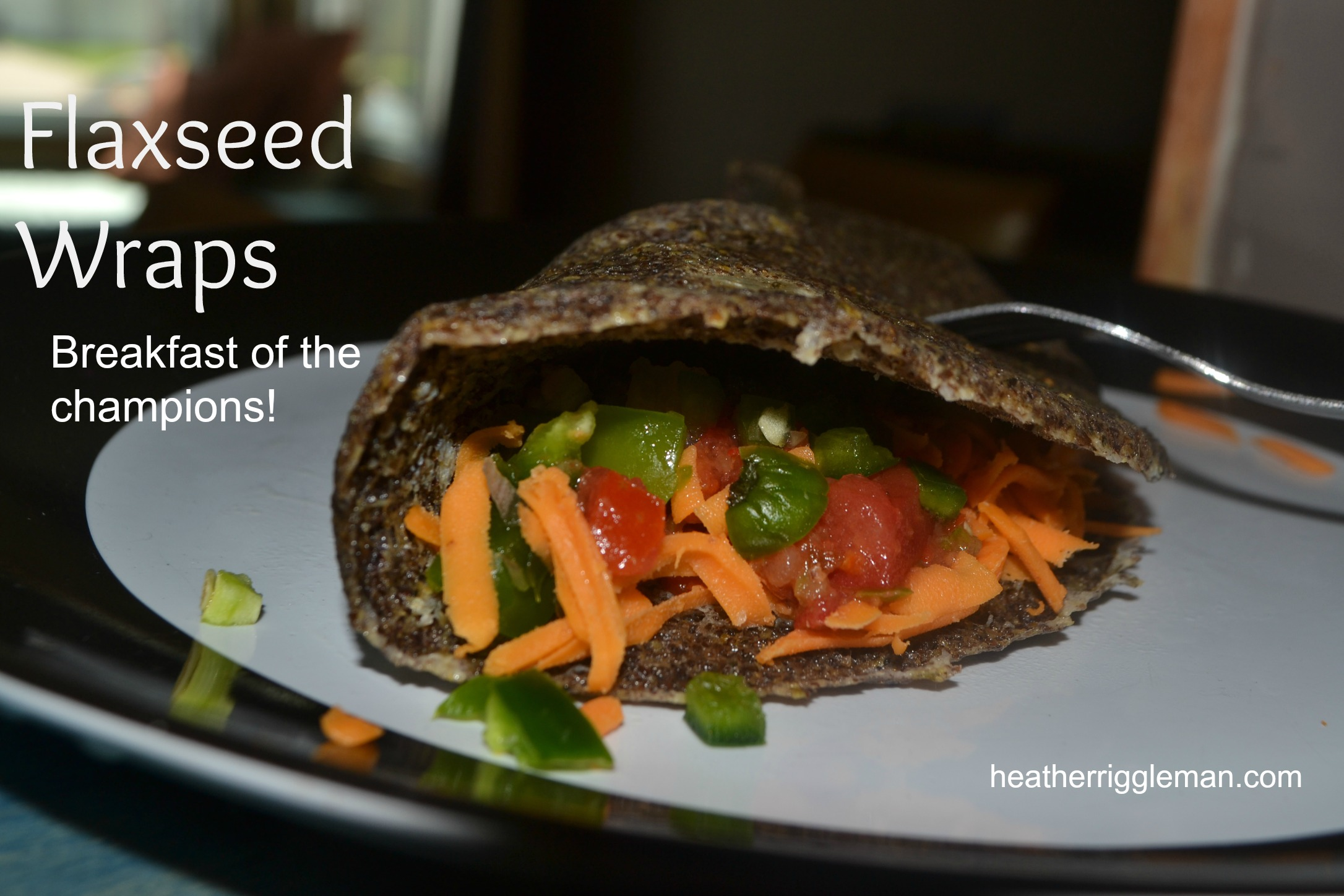 Getting your Flax on? Flaxseed Wraps 4 Ways & Recipe Ideas