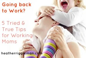 Going Back to Work? 5 tips to make the working mom thing easier.