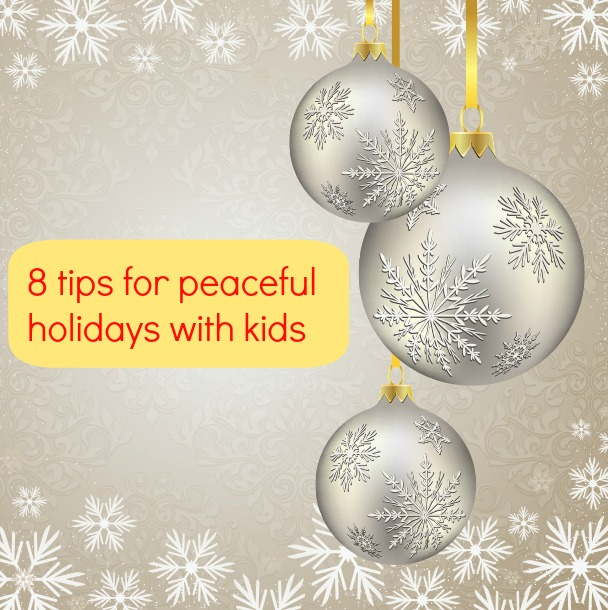 8 Tips for Peaceful Holidays with Kids