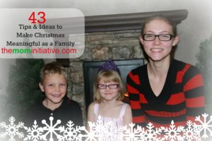 43 Ideas and Tips to Make Christmas More Meaningful as a Family