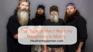 Phil Robertson? He's the Kind of Man I Want My Daughters to Marry…