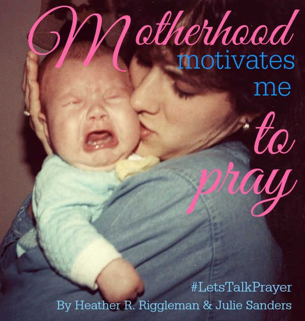 Motherhood motivates me to pray