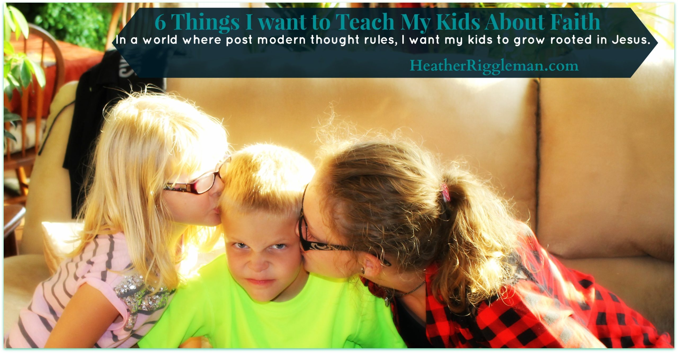 6 Truths I Want to Teach My Kids About Faith