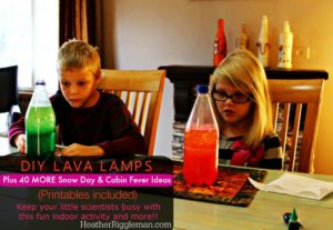 DIY Lava Lamps plus 40 MORE Snow Day and Cabin Fever Ideas