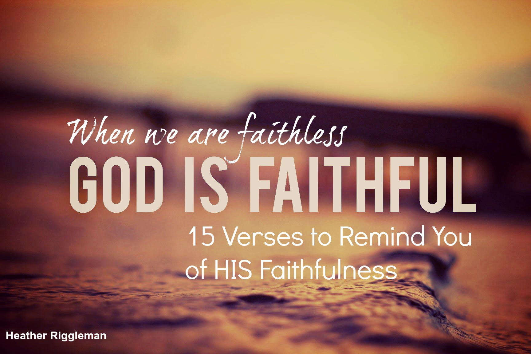 Verses to Remind Us, God is Faithful