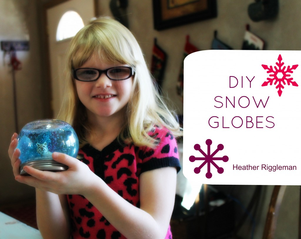 DIY Snow Globes Heather Riggleman