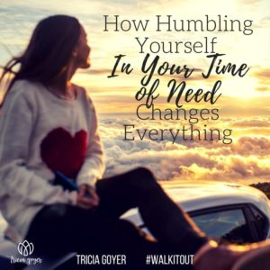 How Humbling Yourself In Your Time of Need Changes Everything